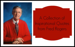 Fred Rogers Quotes Fred rogers was a great man