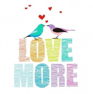 Love more love quotes colorful birds