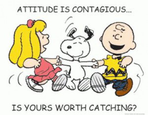 attitude be (positively) contagious to others! No ones likes an ugly ...
