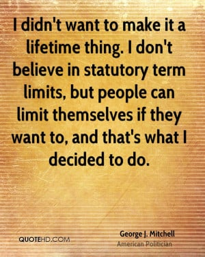 ... term limits, but people can limit themselves if they want to, and that