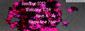goodbye 2013. welcome 2014! have a happy new year , Pictures