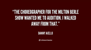 The choreographer for the Milton Berle show wanted me to audition. I ...
