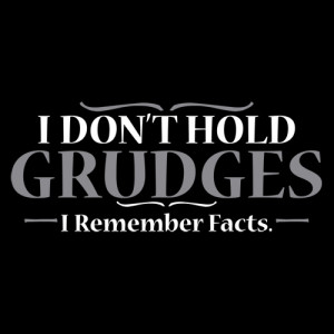 Don't Hold Grudges. I Remember Facts T-Shirt