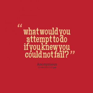 Quotes Picture: what would you attempt to do if you knew you could not ...