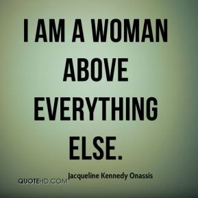am a woman above everything else.