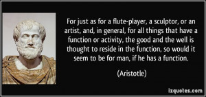 For just as for a flute-player, a sculptor, or an artist, and, in ...