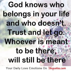 God Knows Who Belongs In Your Life And who Doesn't Trust And Let Go ...