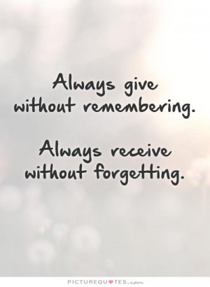 Giving Quotes Forget Quotes Remember Quotes Forgetting Quotes