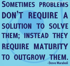 Sometimes Problems Don't Require A Solution To Solve Them