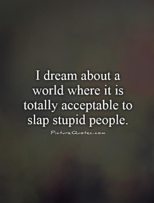 Stupid People Quotes World Quotes
