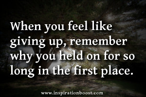 When you feel like giving up, remember why you held on for so long in ...