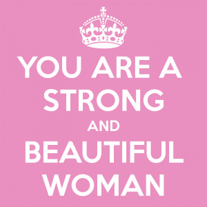 you are a strong and beautiful woman you are strong
