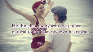 Holding-her-in-my-arms-was-more-natural-to-me-than-my-own-heartbeat ...