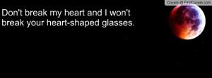 don't break my heart and i won't break your heart-shaped glasses ...