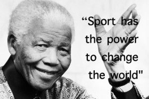 Nelson Mandela Sport has the power to change the world