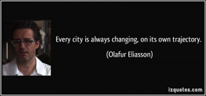 city is always changing on its own trajectory Olafur Eliasson