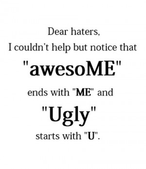 Dear haters i could not help but notice that awesome