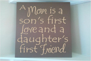 ... vinyl quote, a mom is a son's first love and a daughters first friend