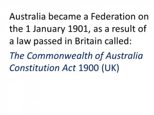 Australia became a Federation on the 1 January 1901, as a result of a ...