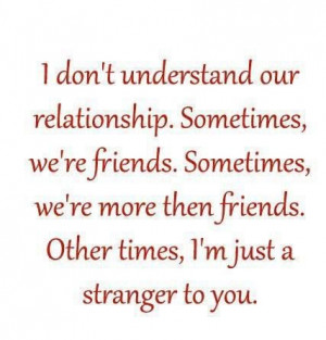 ... friends. other times, i'm just a stranger to you ~ best quotes