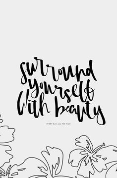 surround yourself with beauty   wallpaper by cocorrina More