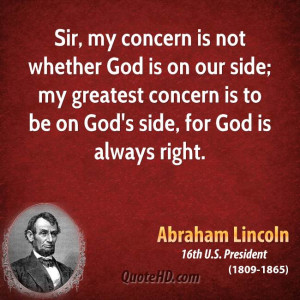 is not whether God is on our side; my greatest concern is to be on God ...