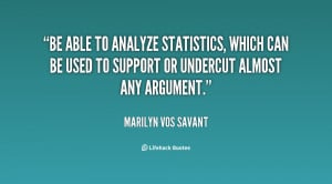 Be able to analyze statistics, which can be used to support or ...