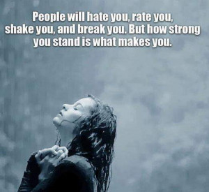 People will hate you, rate you, shake you