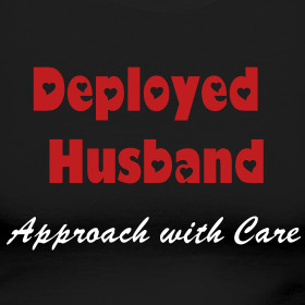 Design ~ Deployed Husband, Approach with Care