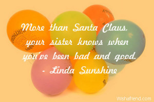 More than Santa Claus, your sister knows when you've been bad and good ...