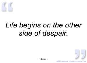 life begins on the other side of despair sartre