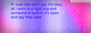 ... tight hug and someone to look in my eyes and say they care , Pictures