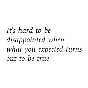 """... expected turns out to be true."""" ― Jay Asher, Thirteen Reasons Why"""