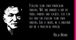 Hugh Hefner on dreams...time to wake up, Hugh! | Quotes