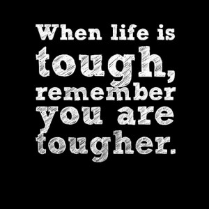 ... quotes amp sayings when life is tough remember you are tougher # life