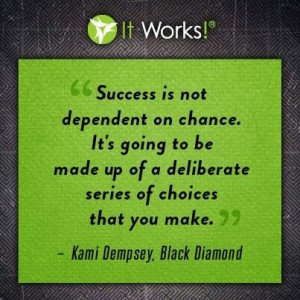 Strive to succeed! ItWorks will take you places you never though ...
