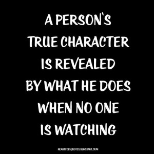 Person's True Character Is Revealed by What He Does When No One Is ...