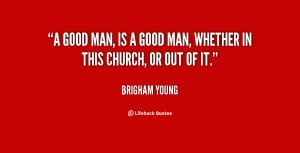quote-Brigham-Young-a-good-man-is-a-good-man-37074.png