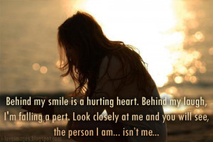 Behind my smile is a hurting heart. Behind my laugh, I'm falling a ...