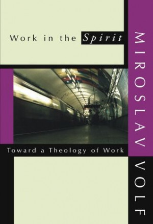 "Start by marking ""Work in the Spirit: Toward a Theology of Work ..."