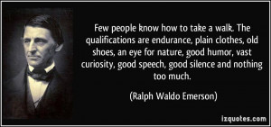 walk. The qualifications are endurance, plain clothes, old shoes ...