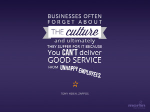 """... deliver good service from unhappy employees."""" ~Tony Hsieh, Zappos"""