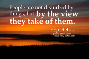 Attitude quotes - People are not disturbed by things, but by the view ...