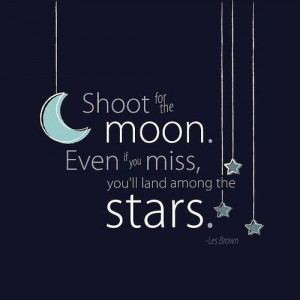 Encouraging, quotes, sayings, shoot for the moon