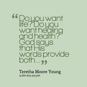 Quotes Picture: do you want life? do you want healing and health? god ...