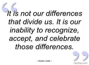it is not our differences that divide us audre lorde