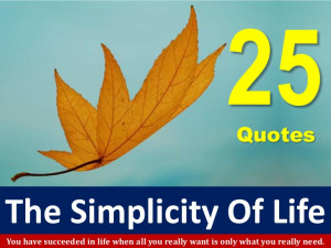 25 Quotes For The Simplicity Of Life!!!