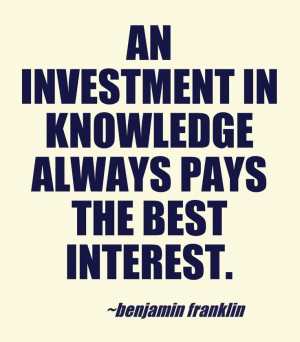 ... always pays the best interest. Benjamin Franklin #education #quote