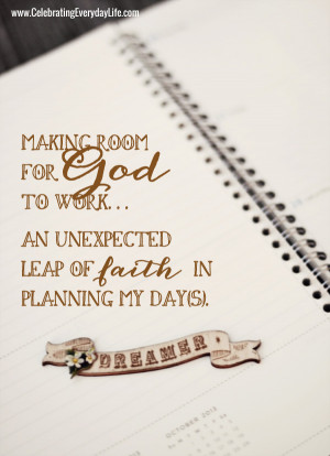 ... for God to work… an unexpected leap of faith in planning my day(s