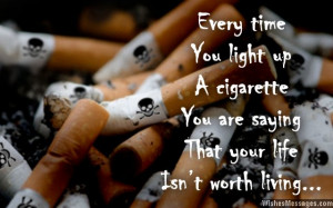 21) Every time you light up a cigarette, you are saying that your life ...